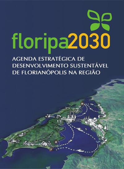 FLORIANOPOLIS AGENDA ESTRATÉGICA DE DESEVOLVIMENTO SUSTENTÁVEL FLORIPA 2030